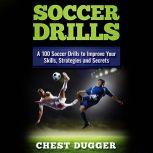 Soccer Drills: A 100 Soccer Drills to Improve Your Skills, Strategies and Secrets, Chest Dugger