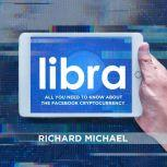 Libra: All You Need to Know About the Facebook Cryptocurrency, Richard Michael
