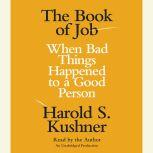 The Book of Job When Bad Things Happened to a Good Person, Harold S. Kushner