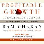 Profitable Growth Is Everyone's Business 10 Tools You Can Use Monday Morning, Ram Charan