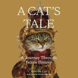 A Cat's Tale A Journey Through Feline History, Dr. Paul Koudounaris