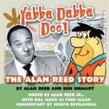 Yabba Dabba Doo! The Alan Reed Story, Alan Reed and Ben Ohmart