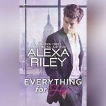 Everything for Her For Her, #1, Alexa Riley
