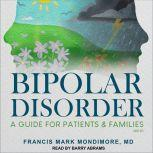Bipolar Disorder A Guide for Patients and Families, 3rd Edition, MD Mondimore