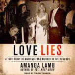 Love Lies A True Story of Marriage and Murder in the Suburbs, Amanda Lamb