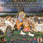 Living In The Material World Krishna The Eternal Friend, Jagannatha Dasa