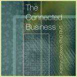 The Connected Business Better Teams, Better Careers, And Better Business Through The 11 Stages Of The Human Experience, Kathryn Colleen PhD RMT