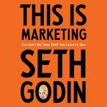 This Is Marketing You Can't Be Seen Until You Learn to See, Seth Godin