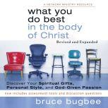 What You Do Best in the Body of Christ Discover Your Spiritual Gifts, Personal Style, and God-Given Passion, Bruce L. Bugbee
