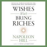 Wishes Won't Bring Riches, Napoleon Hill