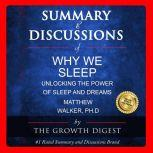 Summary & Discussions of Why We Sleep By Matthew Walker, PhD: Unlocking the Power of Sleep and Dreams, The Growth Digest