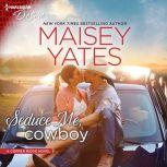 Seduce Me, Cowboy (Copper Ridge), Maisey Yates