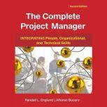 The Complete Project Manager Integrating People, Organizational, and Technical Skills, Randall Englund