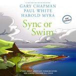 Sync or Swim A Fable About Workplace Communication and Coming Together in a Crisis, Gary Chapman