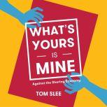 What's Yours Is Mine Against the Sharing Economy [2nd Edition], Tom Slee