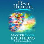 Dear Human Master Your Emotions