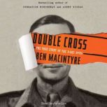 Double Cross The True Story of the D-Day Spies, Ben Macintyre