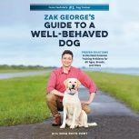Zak George's Guide to a Well-Behaved Dog Proven Solutions to the Most Common Training Problems for All Ages, Breeds, and Mixes, Zak George