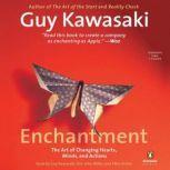 Enchantment The Art of Changing Hearts, Minds, and Actions, Guy Kawasaki