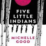Five Little Indians A Novel, Michelle Good