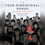 The Four-Dimensional Human Ways of Being in the Digital World, Laurence Scott