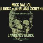 Mick Ballou Looks at the Blank Screen A Matthew Scudder Story, Lawrence Block
