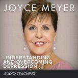 Understanding and Overcoming Depression, Joyce Meyer