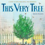This Very Tree A Story of 9/11, Resilience, and Regrowth, Sean Rubin