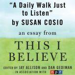 "A Daily Walk Just to Listen A ""This I Believe"" Essay, Susan Cosio"