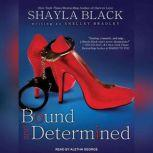 Bound and Determined, Shayla Black