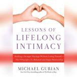 Lessons of Lifelong Intimacy Building a Stronger Marriage Without Losing Yourself-The 9 Principles of a Balanced and Happy Relationship, Michael Gurian