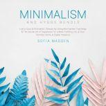 Minimalism & Hygge Bundle: Live a Cozy & Minimalist Lifestyle, by Using Minimalistic Teachings & The Danish Art of Happiness For a More Fulfilling Life, & Your Families Home, & Digital Presence, Sofia Madsen