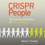 CRISPR People The Science and Ethics of Editing Humans, Henry T. Greely