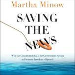 Saving the News Why the Constitution Calls for Government Action to Preserve Freedom of Speech, Martha Minow