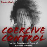 Coercive Control How Men Entrap Women in Personal Life, Evan Stark