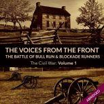 Voices From the Front: The Battle of Bull Run & Blockade Runners, The Civil War: Volume 1