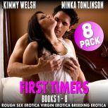 First Timers 8-Pack - Books 1 - 8 (Rough Sex Erotica Virgin Erotica Breeding Erotica), Kimmy Welsh