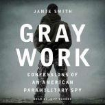 Gray Work Confessions of an American Paramilitary Spy, Jamie Smith