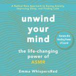 Unwind Your Mind The Life-Changing Power of ASMR, Emma WhispersRed