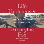 Life Undercover Coming of Age in the CIA, Amaryllis Fox