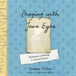Praying with Jane Eyre Reflections on Reading as a Sacred Practice, Vanessa Zoltan
