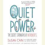 Quiet Power The Secret Strengths of Introverts, Susan Cain