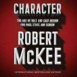 Character The Art of Role and Cast Design for Page, Stage, and Screen, Robert Mckee