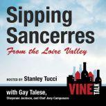 Sipping Sancerres from the Loire Valley Vine Talk Episode 107, Vine Talk