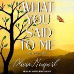 What You Said to Me, Olivia Newport