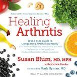 Healing Arthritis Your 3-Step Guide to Conquering Arthritis Naturally, MD Blum