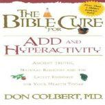 The Bible Cure for ADD and Hyperactivity Ancient Truths, Natural Remedies and the Latest Findings for Your Health Today, Don Colbert