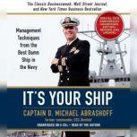 It's Your Ship Management Techniques from the Best Damn Ship in the Navy (revised), D. Michael Abrashoff