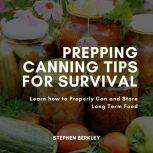 Prepping Canning Tips for Survival Learn how to Properly Can and Store Long Term Food, Stephen Berkley