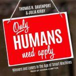Only Humans Need Apply Winners and Losers in the Age of Smart Machines, Thomas H Davenport